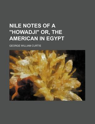 """Nile Notes of a """"Howadji"""" Or, the American in Egypt - Curtis, George William"""