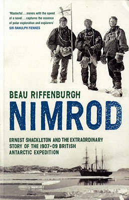 """Nimrod"": The Extraordinary Story of Shackleton's First Expedition - Riffenburgh, Beau"