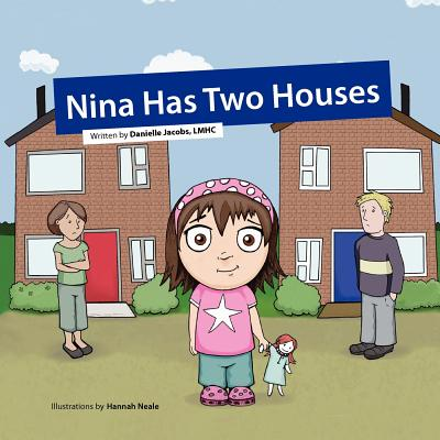 Nina Has Two Houses: A Book to Help Young Children and Their Parents, Who Are Going Through a Divorce, Adjust to the New Situation. - Jacobs, Danielle