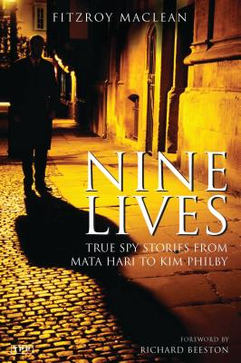 Nine Lives: True Spy Stories from Mata Hari to Kim Philby - MacLean, Fitzroy, and Beeston, Richard (Introduction by)