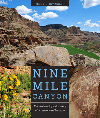 Nine Mile Canyon: The Archaeological History of an American Treasure - Spangler, Jerry D