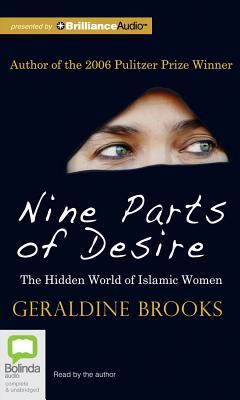 Nine Parts of Desire: The Hidden World of Islamic Women - Brooks, Geraldine (Read by)