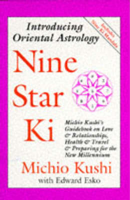 Nine Star KI: Michio Kushi's Guidebook on Love and Relationships, Health and Travel, & Getting Through the 1990s - Kushi, Michio, and Jack, Gale (Designer), and Gale, Jack (Contributions by)
