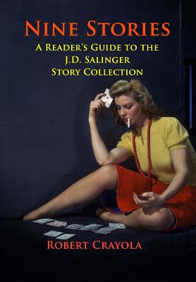 Nine Stories: A Reader's Guide to the J.D. Salinger Story Collection - Crayola, Robert