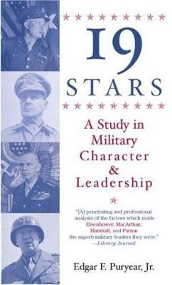 Nineteen Stars: Study in Military Character and Leadership - Puryear, Edgar F.