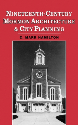 Nineteenth-Century Mormon Architecture and City Planning - Hamilton, Charles Mark
