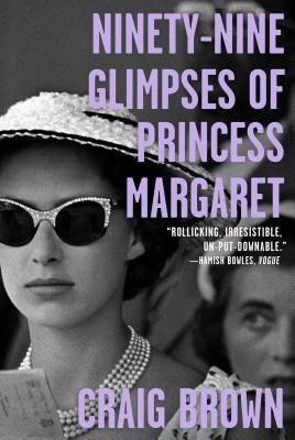 Ninety-Nine Glimpses of Princess Margaret - Brown, Craig