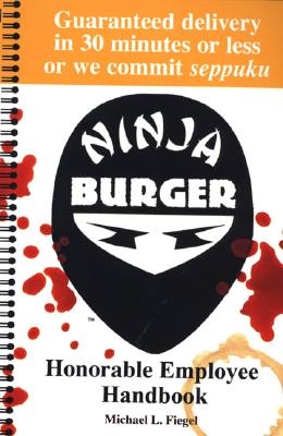 Ninja Burger: Honorable Employee Handbook - Fiegel, Michael L