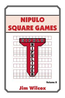 Nipulo Square Games: Volume II - Wilcox, Jim