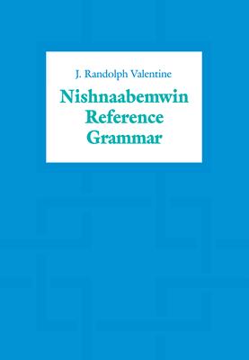 Nishnaabemwin Reference Grammar - Valentine, J Randolph