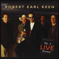 No. 2 Live Dinner - Robert Earl Keen, Jr.
