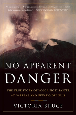 No Apparent Danger: The True Story of Volcanic Disaster at Galeras and Nevado del Ruiz - Bruce, Victoria