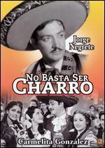 No Basta Ser Charro