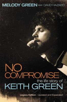 No Compromise: The Life Story of Keith Green - Green, Melody