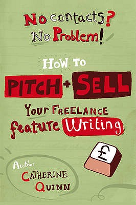 No Contacts? No Problem! How to Pitch and Sell a Freelance Feature - Quinn, Catherine