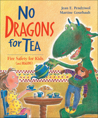 No Dragons for Tea: Fire Safety for Kids (and Dragons) - Pendziwol, Jean E