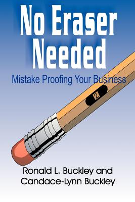 No Eraser Needed: Mistake Proofing Your Buciness - Buckley, Ronald L, and Buckley, Candace L