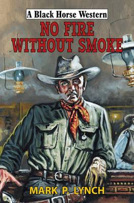 No Fire Without Smoke - Lynch, Mark P.
