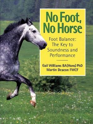 No Foot, No Horse: Foot Balance - The Key to Soundness and Performance - Williams, Gail, and Deacon, Martin, and Head, Mac (Foreword by)