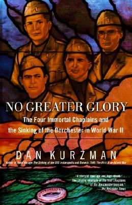 No Greater Glory: The Four Immortal Chaplains and the Sinking of the Dorchester in World War II - Kurzman, Dan