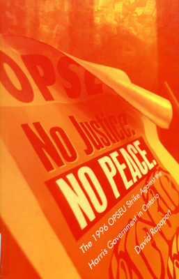 No Justice, No Peace: The 1996 Opseu Strike Against the Harris Government in Ontario - Rapaport, David