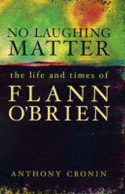 No Laughing Matter: The Life and Times of Flann O'Brien - Cronin, Anthony