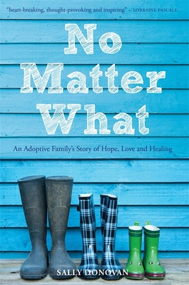 No Matter What: An Adoptive Family's Story of Hope, Love and Healing - Donovan, Sally