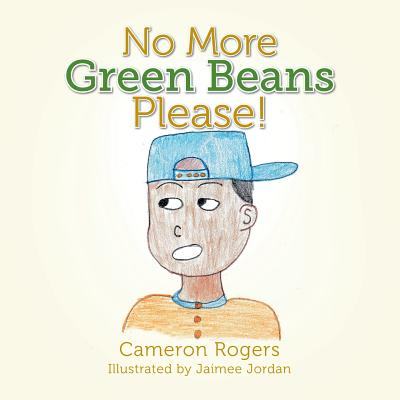 No More Green Beans Please! - Rogers, Cameron