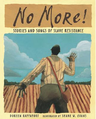 No More!: Stories and Songs of Slave Resistance - Rappaport, Doreen