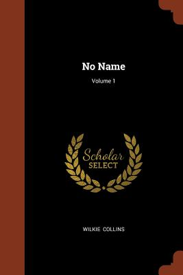 No Name; Volume 1 - Collins, Wilkie