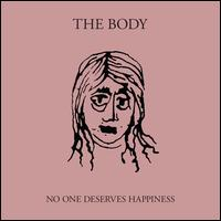 No One Deserves Happiness - The Body