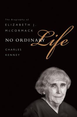 No Ordinary Life: The Biography of Elizabeth J. McCormack - Kenney, Charles