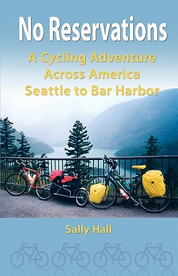 No Reservations: A Cycling Adventure Across America Seattle to Bar Harbor - Hall, Sally