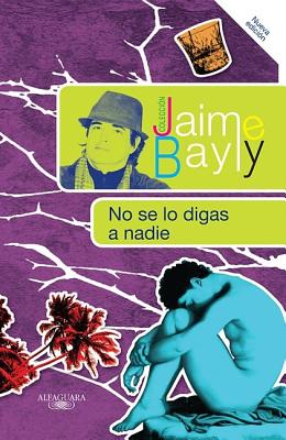 No Se Lo Digas A Nadie - Bayly, Jaime
