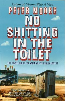 No Shitting in the Toilet - Moore, Peter