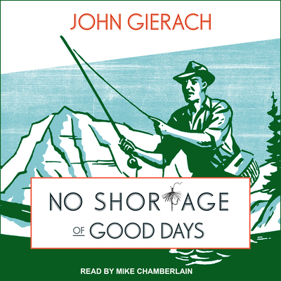No Shortage of Good Days - Gierach, John, and Chamberlain, Mike (Narrator)