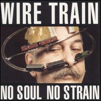 No Soul No Strain - Wire Train