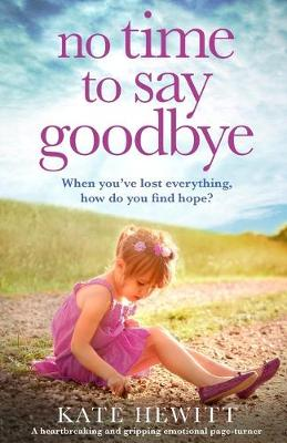 No Time to Say Goodbye: A heartbreaking and gripping emotional page turner - Hewitt, Kate