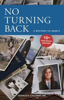 No Turning Back: A Witness to Mercy, 10th Anniversary Edition - Fr Donald Calloway