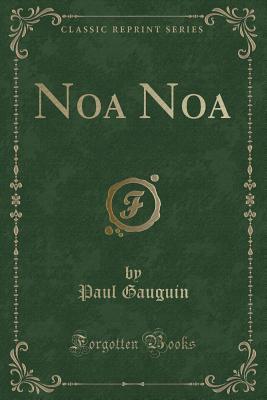 Noa Noa (Classic Reprint) - Gauguin, Paul
