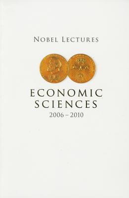 Nobel Lectures In Economic Sciences (2006-2010) - Holmlund, Bertil (Editor)