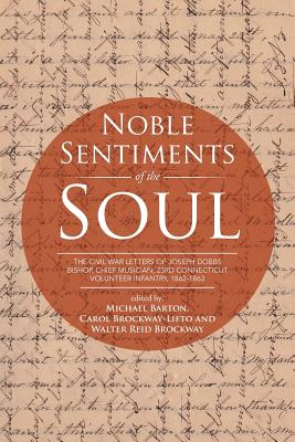 Noble Sentiments of the Soul: The Civil War Letters of Joseph Dobbs Bishop, Chief Musician, 23rd Connecticut Volunteer Infantry, 1862-1863 - Barton, Michael