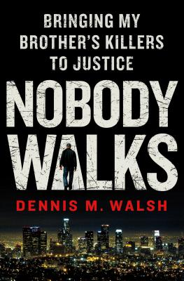 Nobody Walks: Bringing My Brother's Killers to Justice - Walsh, Dennis M