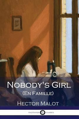 Nobody's Girl (En Famille) (Illustrated) - Malot, Hector