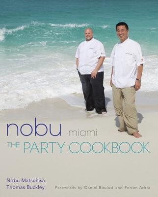 Nobu Miami: The Party Cookbook - Matsuhisa, Nobuyuki, and Buckley, Thomas, Dr., RN, BSc, MN, PhD, and Masashi, Kuma (Photographer)