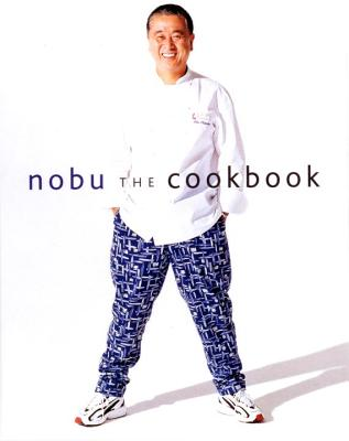 Nobu: The Cookbook - Matsuhisa, Nobuyuki, and de Niro, Robert (Preface by), and Stewart, Martha (Foreword by)