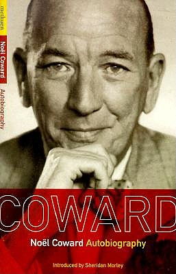 Noel Coward: Autobiography - Coward, Noel, Sir, and Coward, Noal, and Morley, Sheridan (Introduction by)