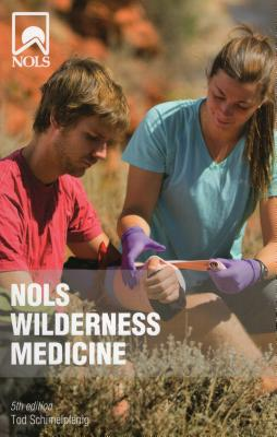 Nols Wilderness Medicine - Schimelpfenig, Tod, and Safford, Joan