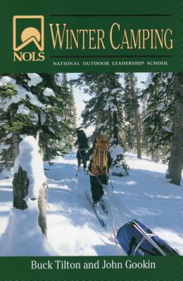 Nols Winter Camping - Tilton, Buck, and Gookin, John, and Safford, Joan M (Illustrator)