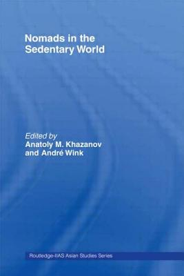 Nomads in the Sedentary World - Khazanov, Anatoly (Editor), and Wink, Andre (Editor)